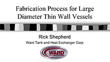 Fabrication Process for Large Diameter Thin Wall Vessels
